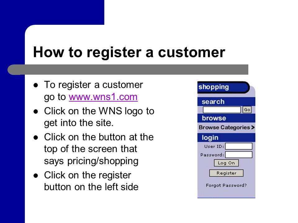How to register a customer To register a customer go to   Click on the WNS logo to get into the site.
