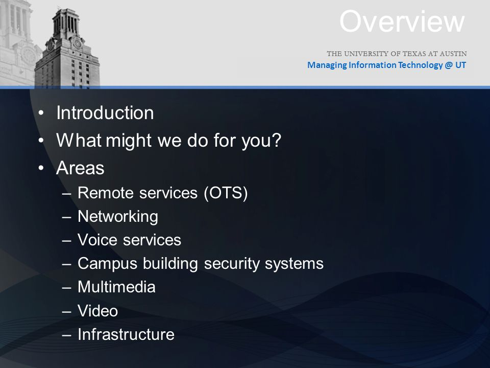 Managing Information UT Overview Introduction What might we do for you.