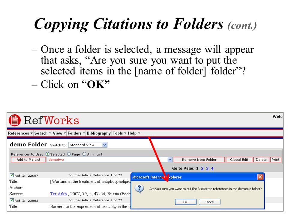 Copying Citations to Folders (cont.) –Once a folder is selected, a message will appear that asks, Are you sure you want to put the selected items in the [name of folder] folder .