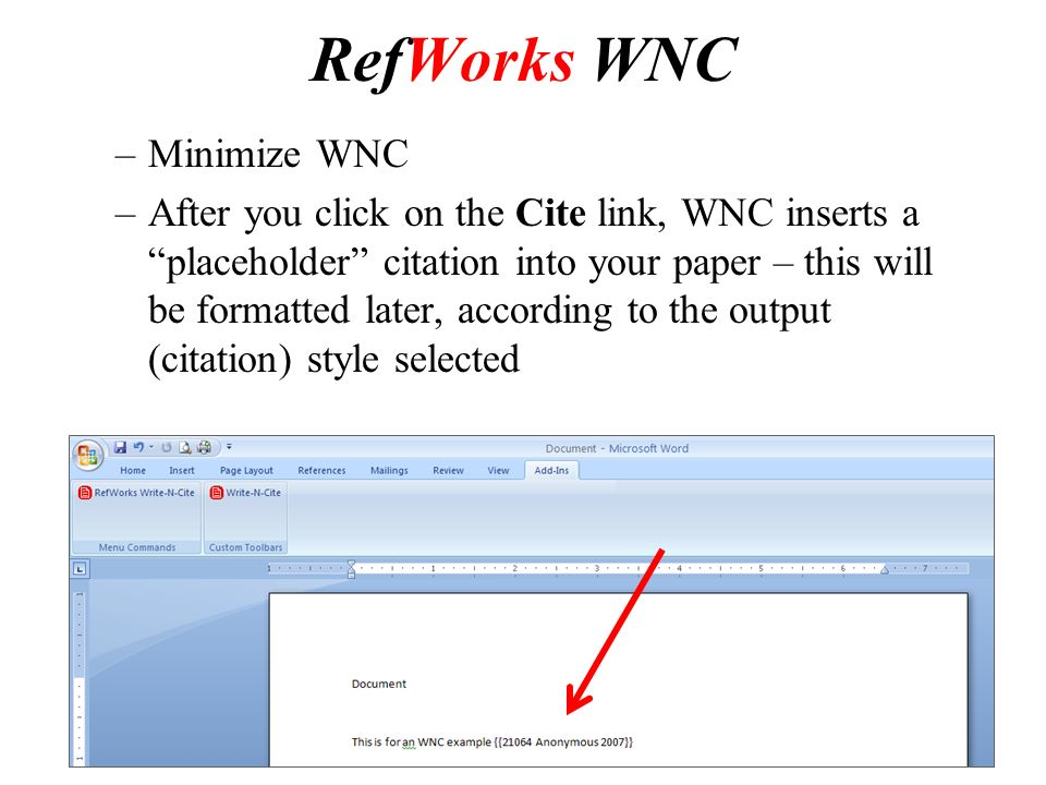 RefWorks WNC –Minimize WNC –After you click on the Cite link, WNC inserts a placeholder citation into your paper – this will be formatted later, according to the output (citation) style selected
