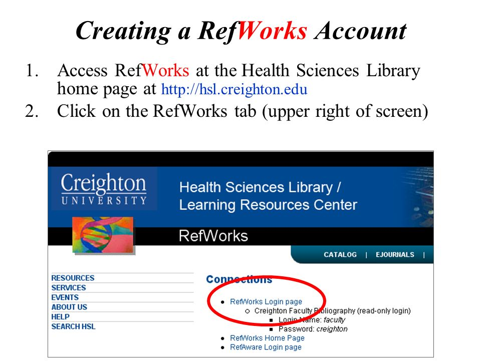 Creating a RefWorks Account 1.Access RefWorks at the Health Sciences Library home page at   2.Click on the RefWorks tab (upper right of screen)