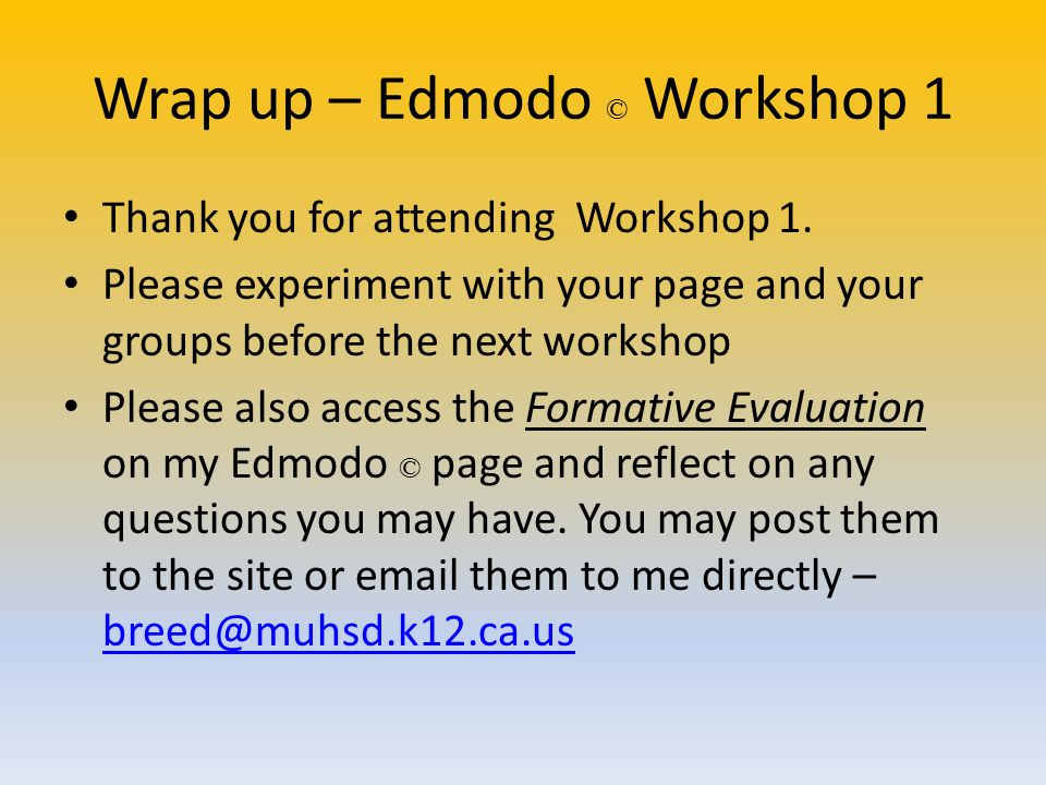 Wrap up – Edmodo © Workshop 1 Thank you for attending Workshop 1.
