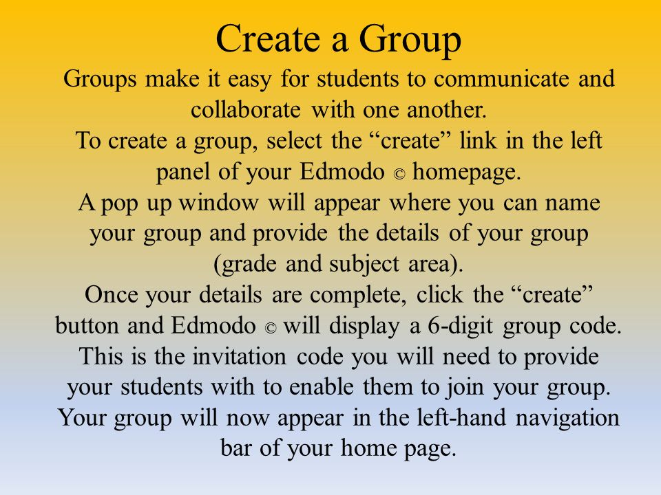 Create a Group Groups make it easy for students to communicate and collaborate with one another.