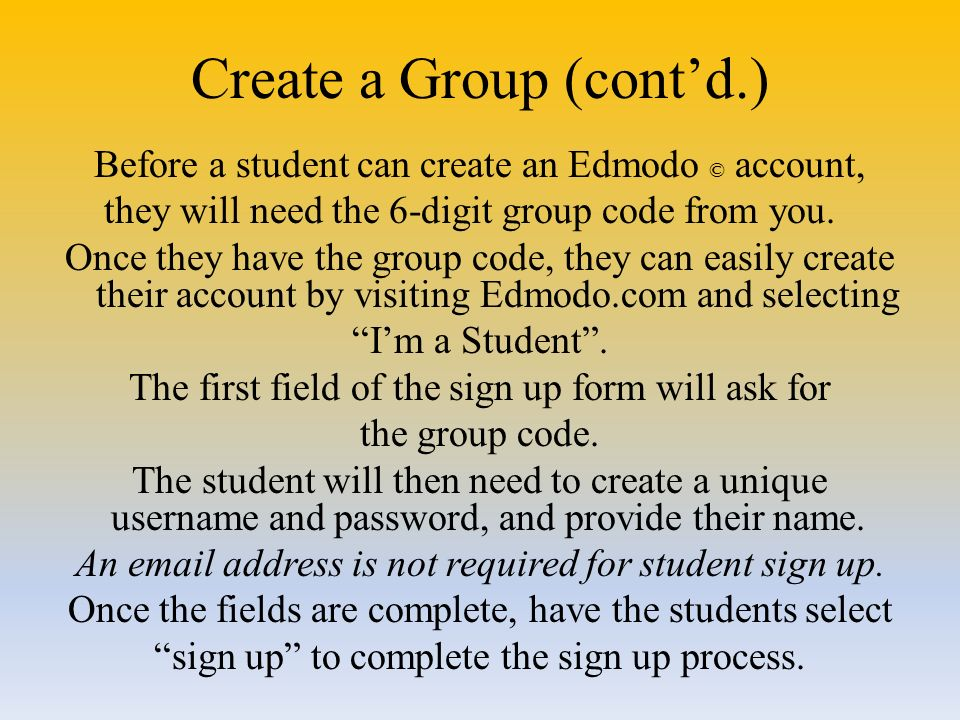 Create a Group (cont'd.) Before a student can create an Edmodo © account, they will need the 6-digit group code from you.