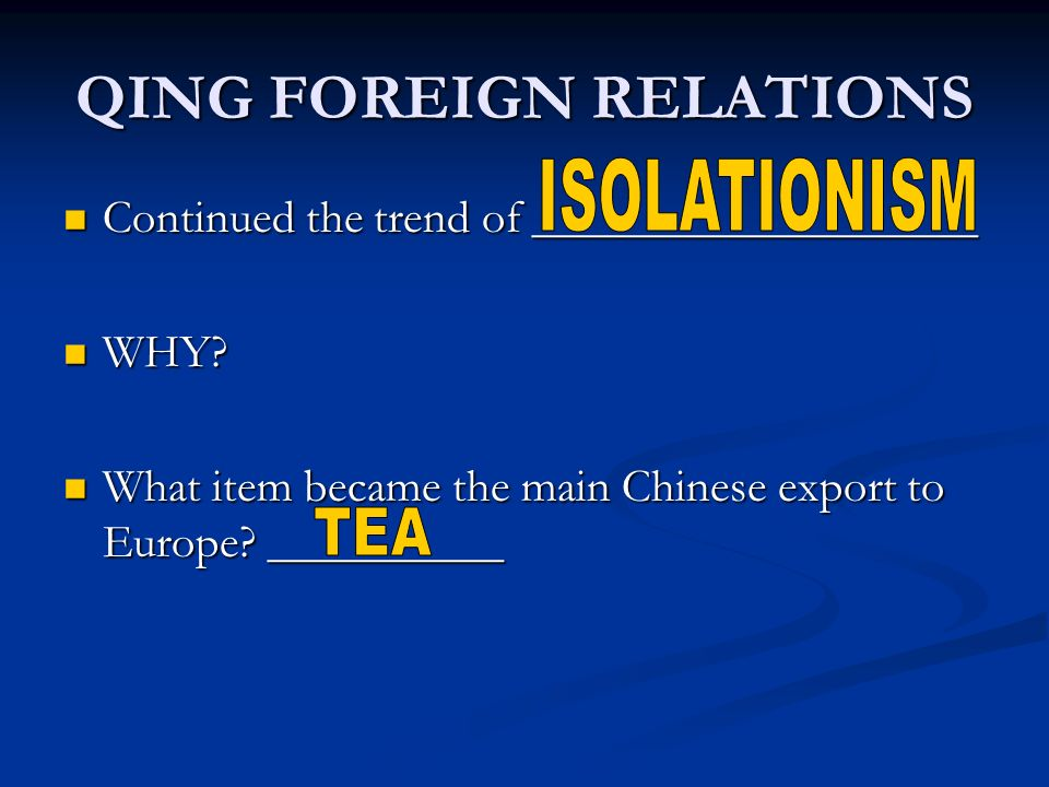 QING FOREIGN RELATIONS Continued the trend of ___________________ Continued the trend of ___________________ WHY.