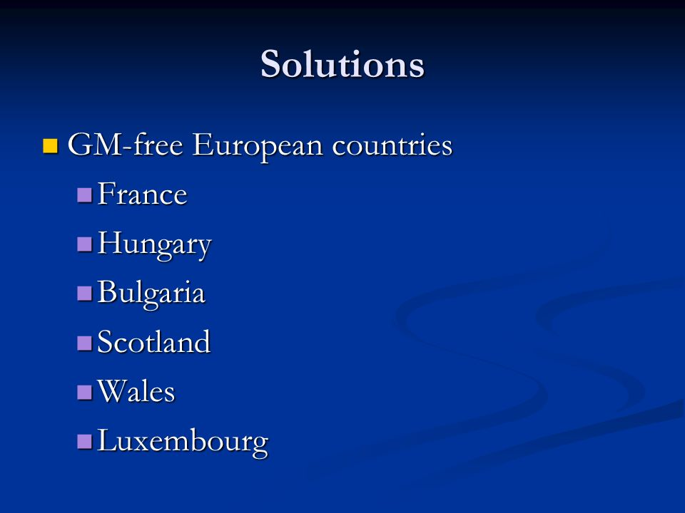 Solutions GM-free European countries GM-free European countries France France Hungary Hungary Bulgaria Bulgaria Scotland Scotland Wales Wales Luxembourg Luxembourg