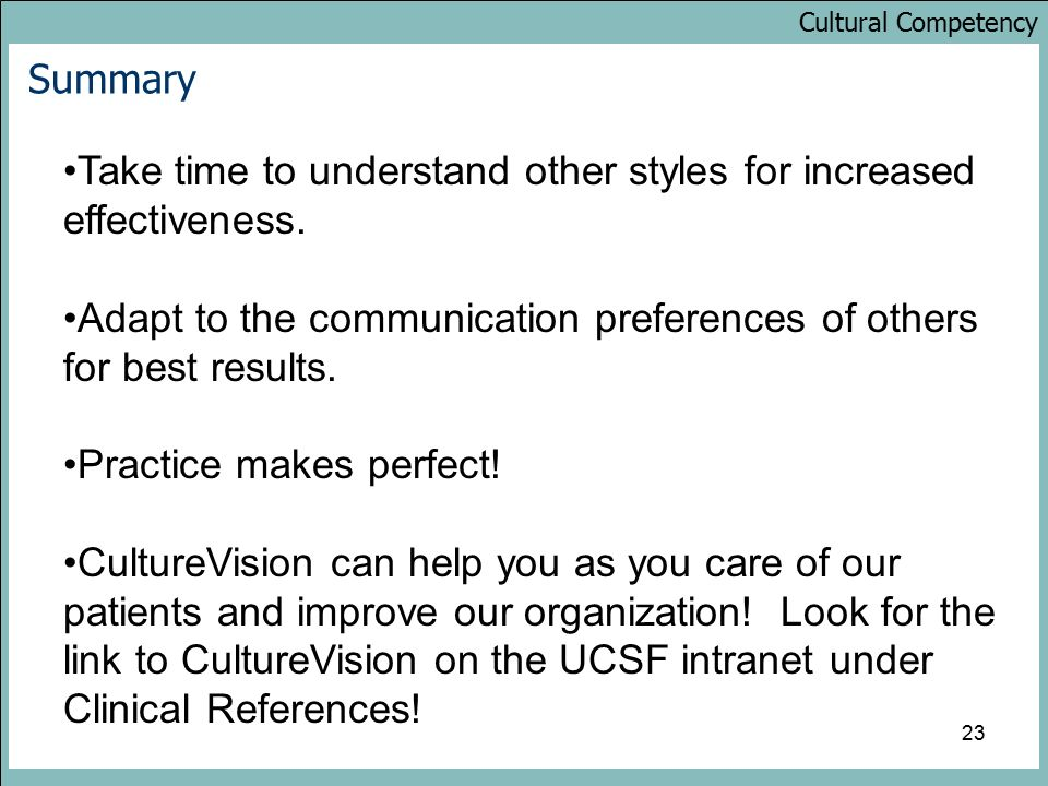 Cultural Competency 23 Summary Take time to understand other styles for increased effectiveness.
