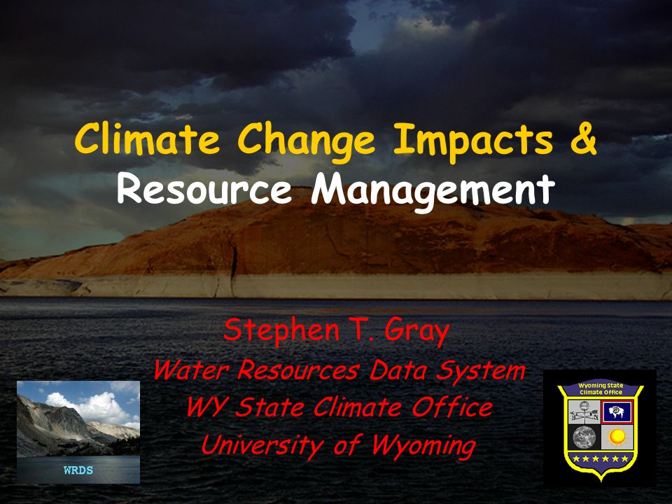 Climate Change Impacts & Resource Management Stephen T.
