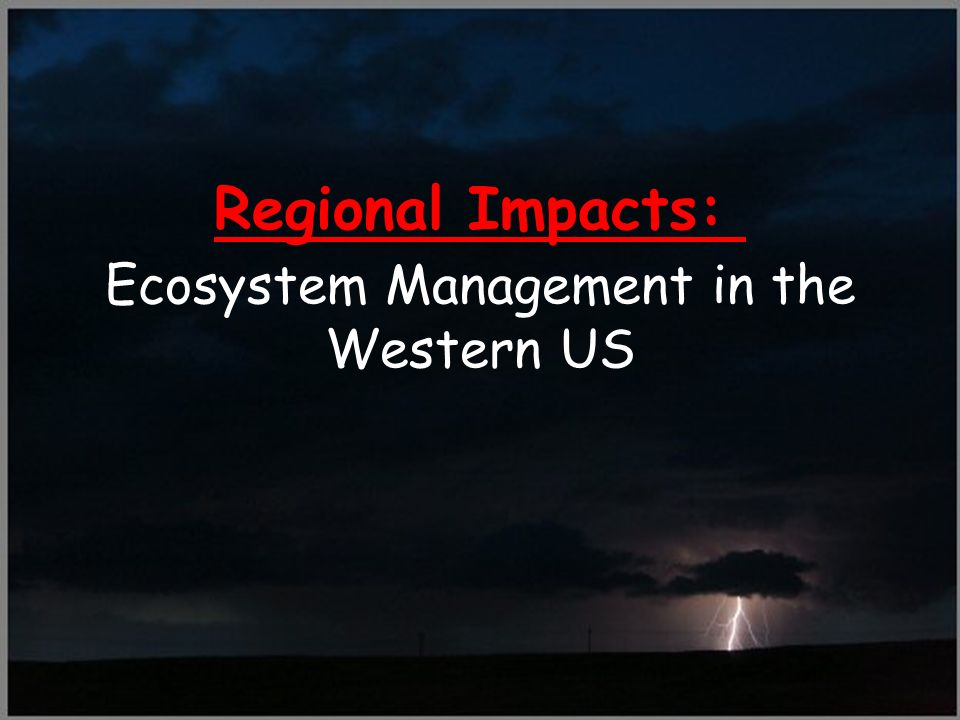 Ecosystem Management in the Western US Regional Impacts: