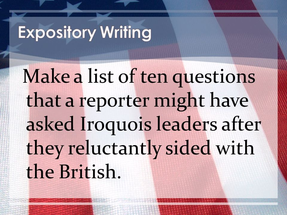 Make a list of ten questions that a reporter might have asked Iroquois leaders after they reluctantly sided with the British.