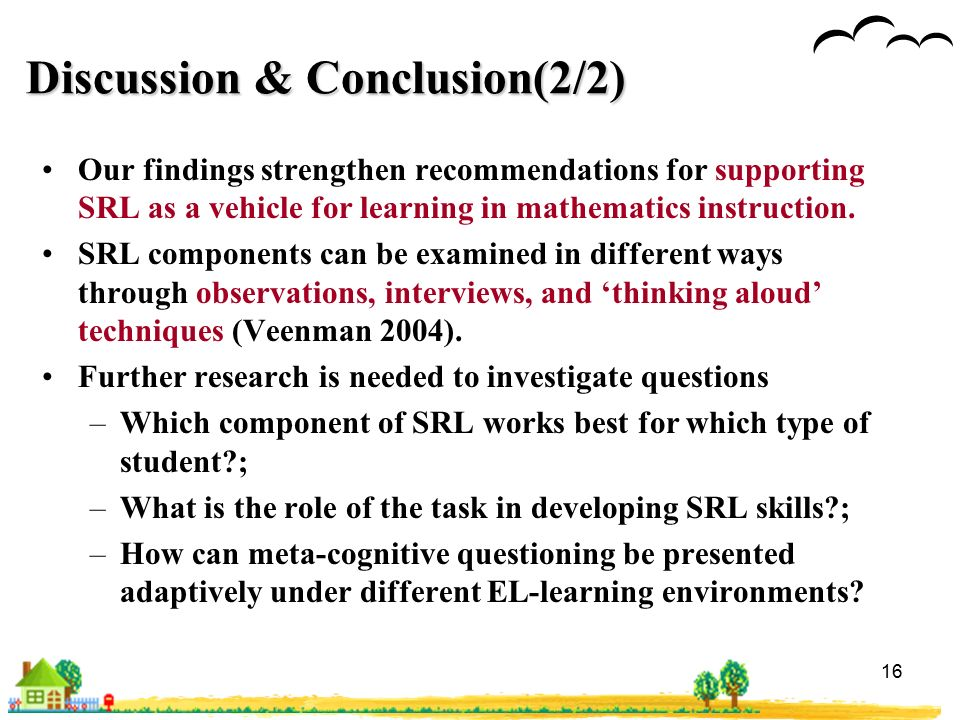 16 Discussion & Conclusion(2/2) Our findings strengthen recommendations for supporting SRL as a vehicle for learning in mathematics instruction.