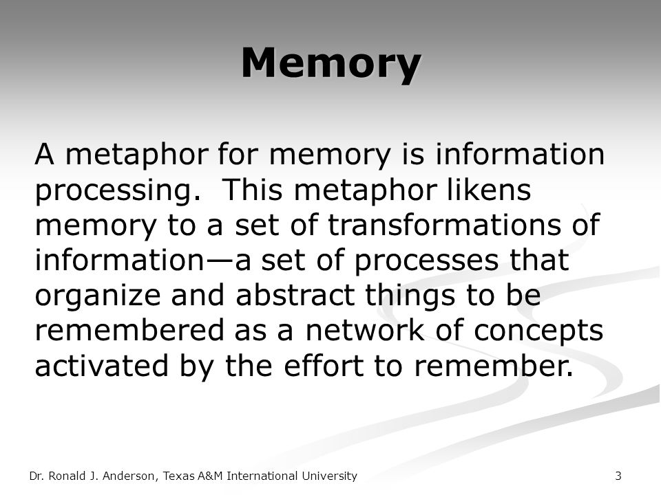 3 Memory A metaphor for memory is information processing.
