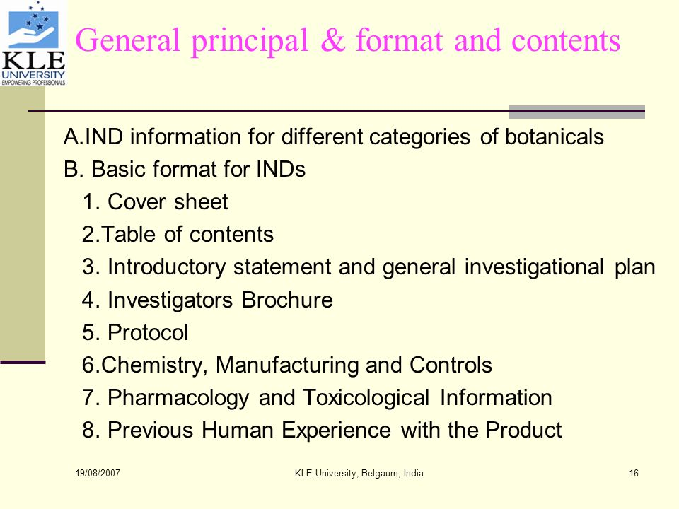 19/08/2007 KLE University, Belgaum, India16 General principal & format and contents A.IND information for different categories of botanicals B.