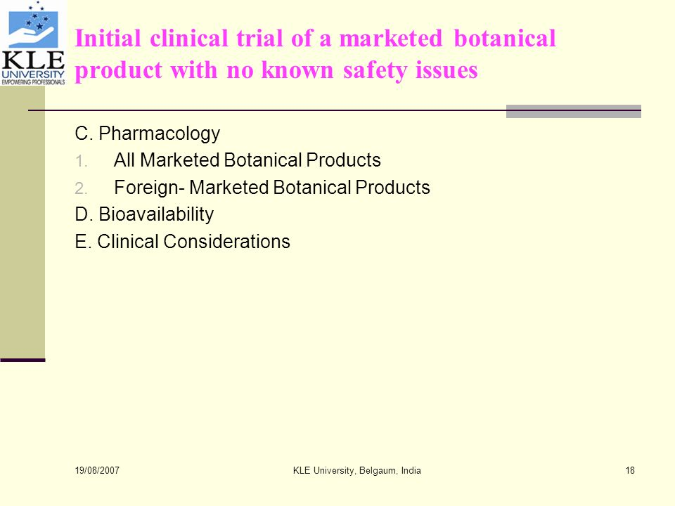 19/08/2007 KLE University, Belgaum, India18 Initial clinical trial of a marketed botanical product with no known safety issues C.