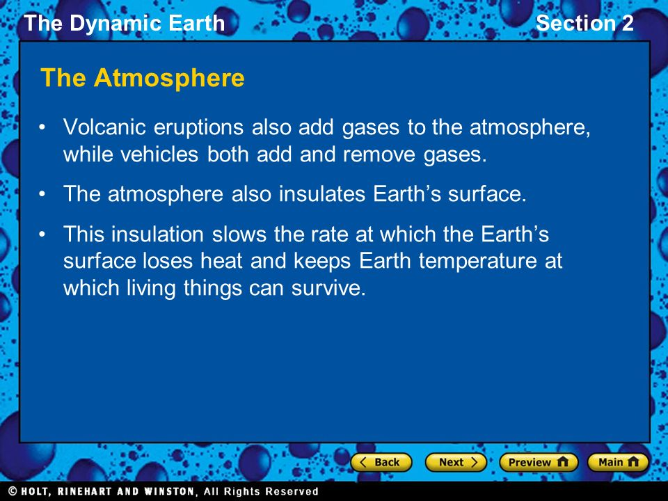 The Dynamic EarthSection 2 The Atmosphere Volcanic eruptions also add gases to the atmosphere, while vehicles both add and remove gases.