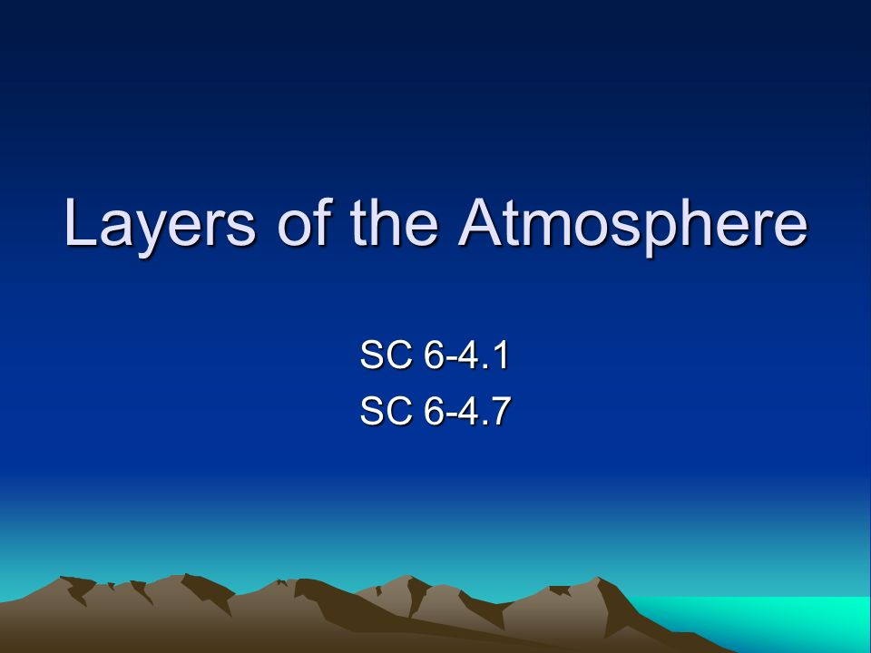 Layers of the Atmosphere SC SC 6-4.7