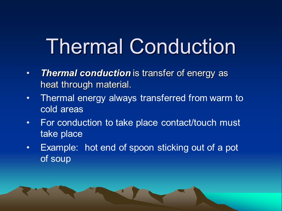 Thermal Conduction Thermal conduction is transfer of energy as heat through material.Thermal conduction is transfer of energy as heat through material.
