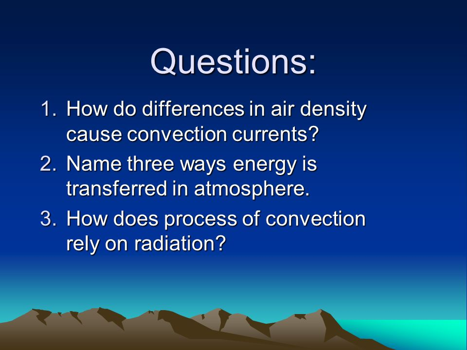 Questions: 1.How do differences in air density cause convection currents.