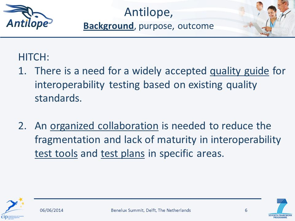 Antilope, Background, purpose, outcome 06/06/2014Benelux Summit, Delft, The Netherlands6 HITCH: 1.There is a need for a widely accepted quality guide for interoperability testing based on existing quality standards.