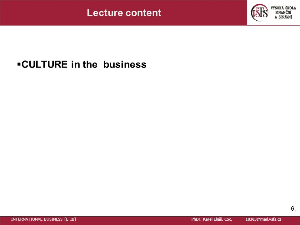 Lecture content  CULTURE in the business 6. INTERNATIONAL BUSINESS [E_IB] PhDr.