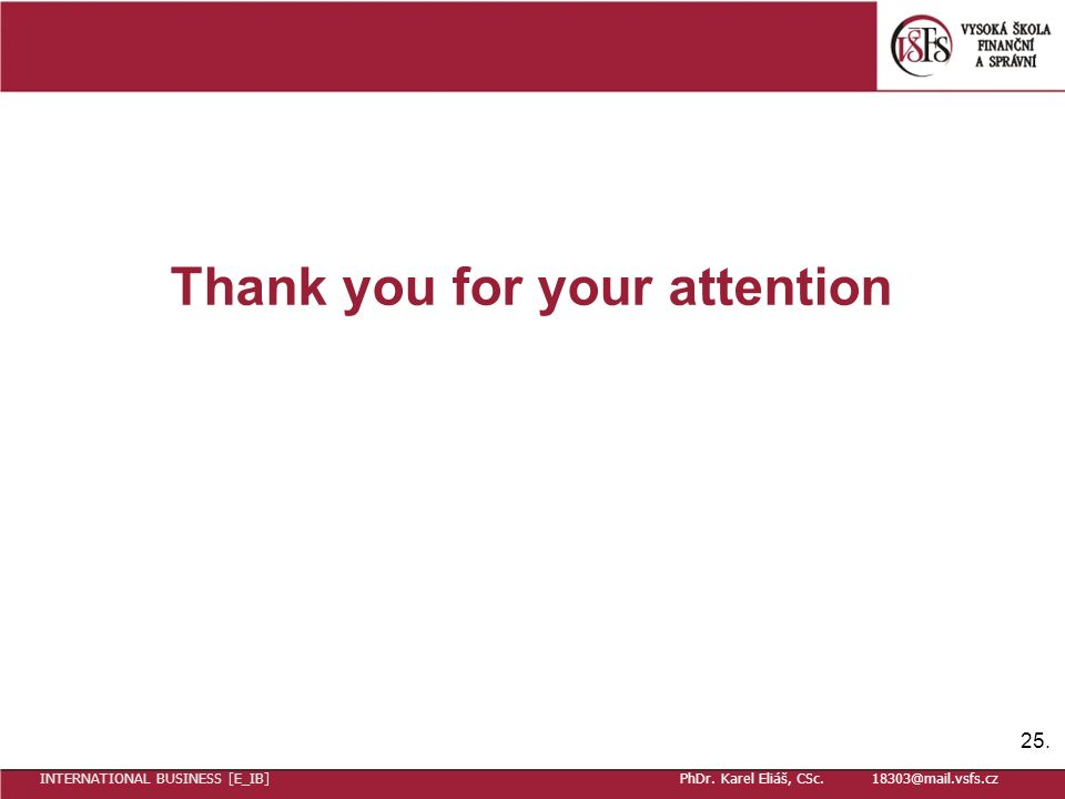 Thank you for your attention 25. INTERNATIONAL BUSINESS [E_IB] PhDr.