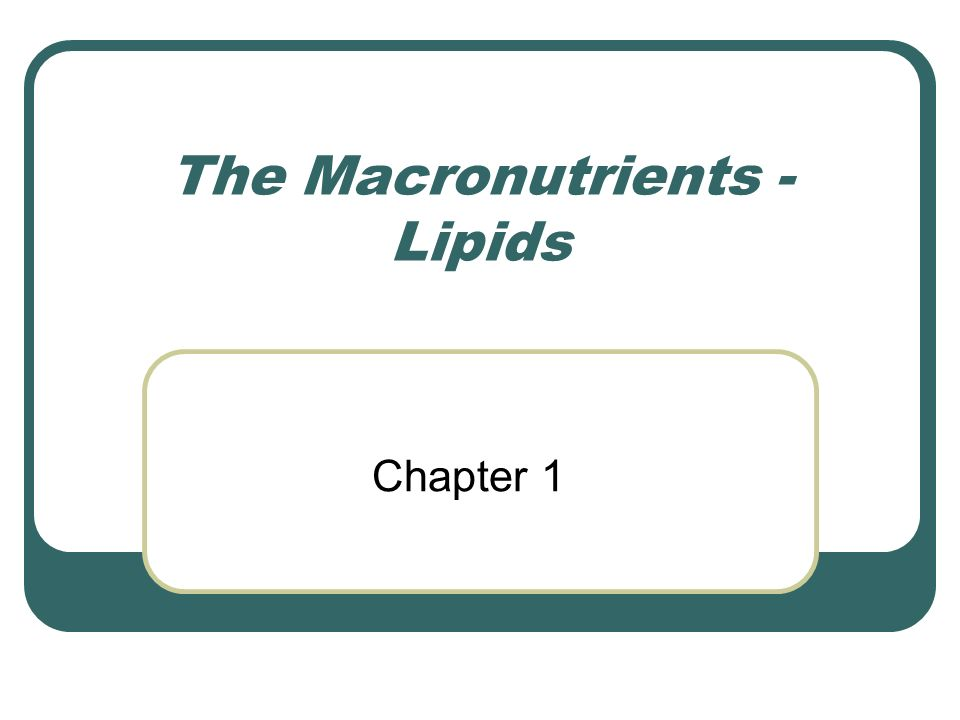 The Macronutrients - Lipids Chapter 1