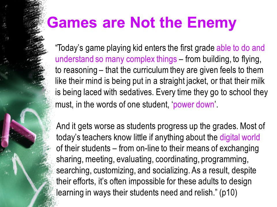 Games are Not the Enemy And it gets worse as students progress up the grades.