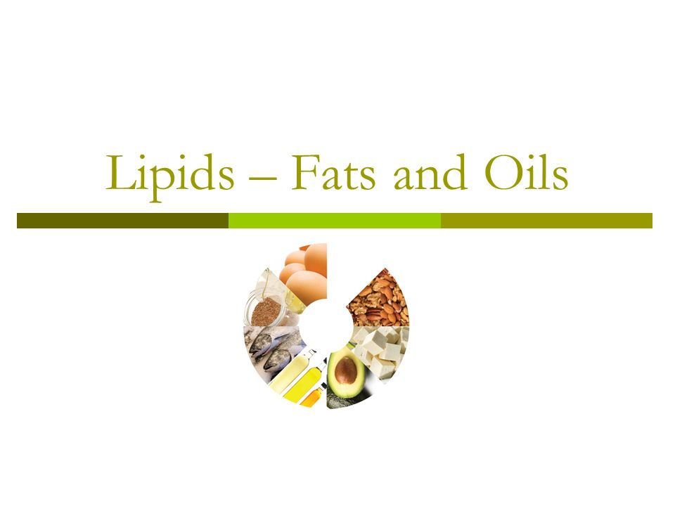 Lipids – Fats and Oils