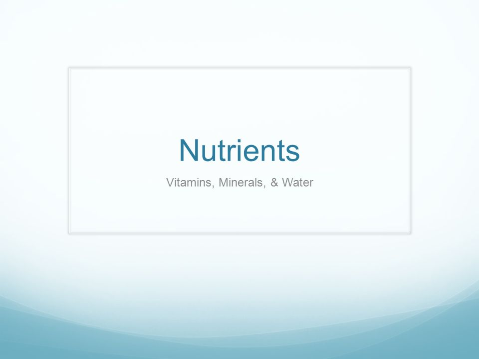 Nutrients Vitamins, Minerals, & Water