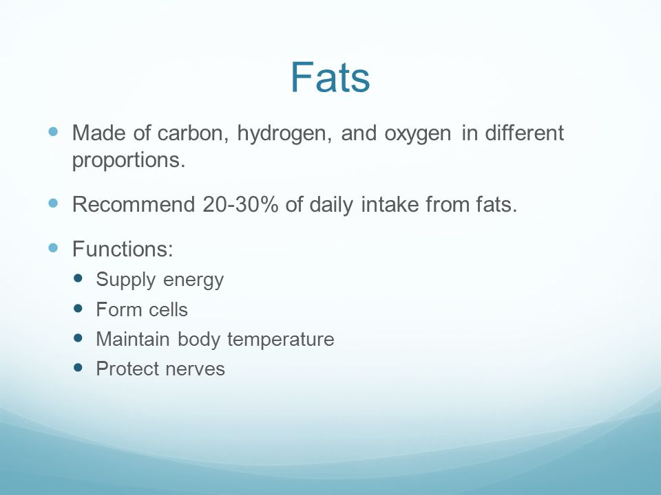 Fats Made of carbon, hydrogen, and oxygen in different proportions.