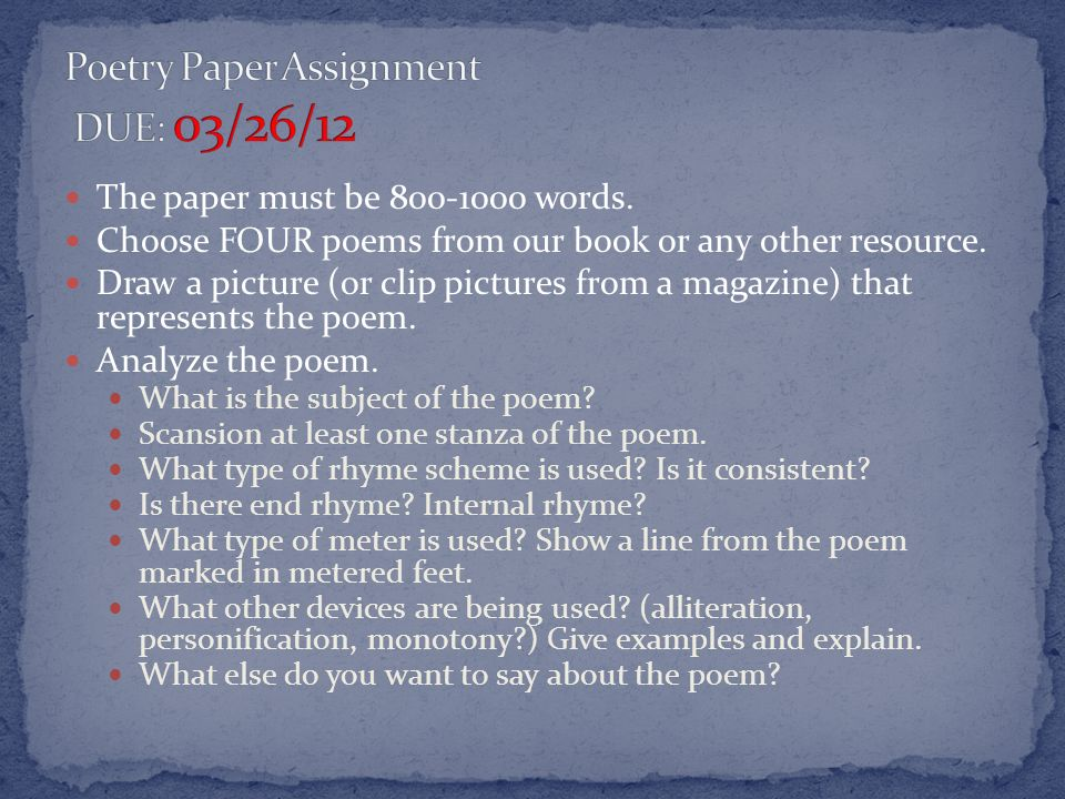 The paper must be words. Choose FOUR poems from our book or any other resource.