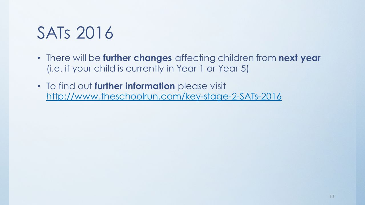 SATs 2016 There will be further changes affecting children from next year (i.e.