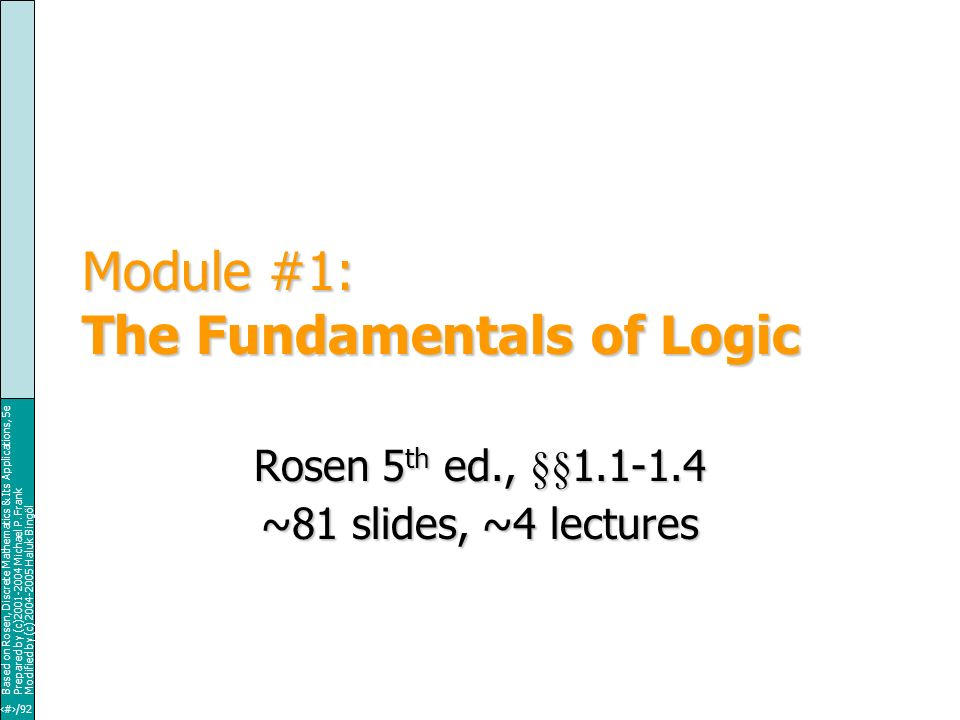 Module #1 - Logic Based on Rosen, Discrete Mathematics & Its Applications, 5e Prepared by (c)2001-2004 Michael P.