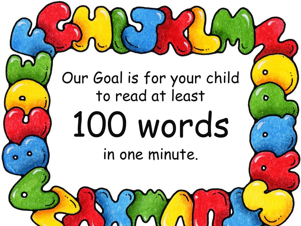 Our Goal is for your child to read at least 100 words in one minute.