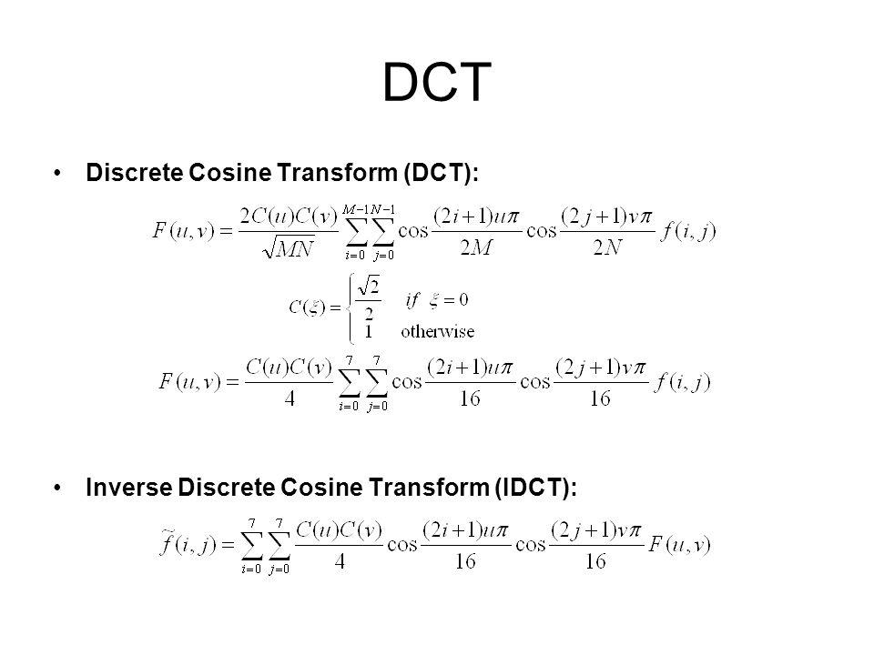 DCT Discrete Cosine Transform (DCT): Inverse Discrete Cosine Transform (IDCT):