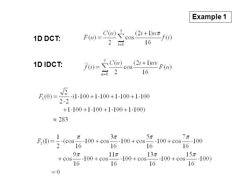 Example 1 1D DCT: 1D IDCT: