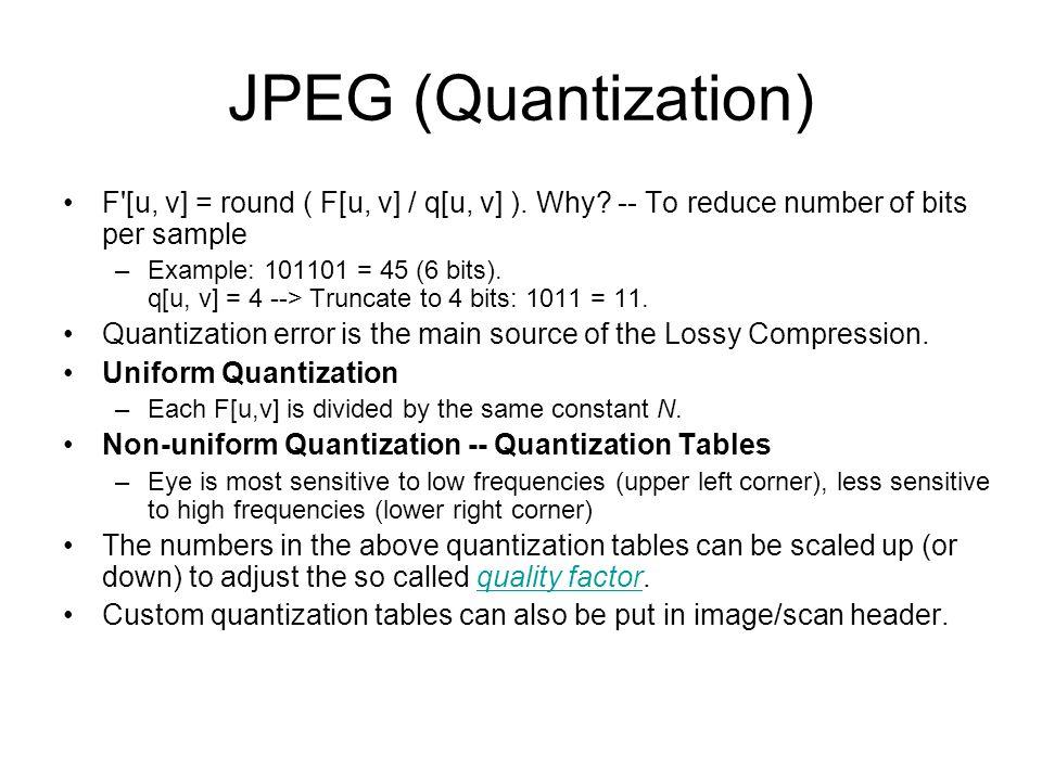 JPEG (Quantization) F [u, v] = round ( F[u, v] / q[u, v] ).