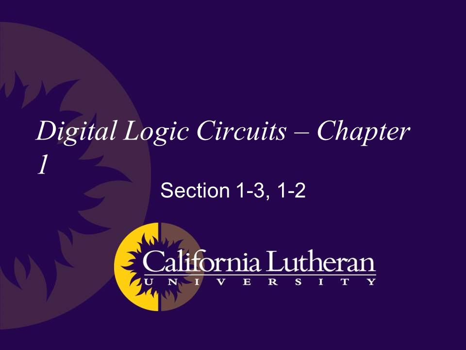 Digital Logic Circuits – Chapter 1 Section 1-3, 1-2