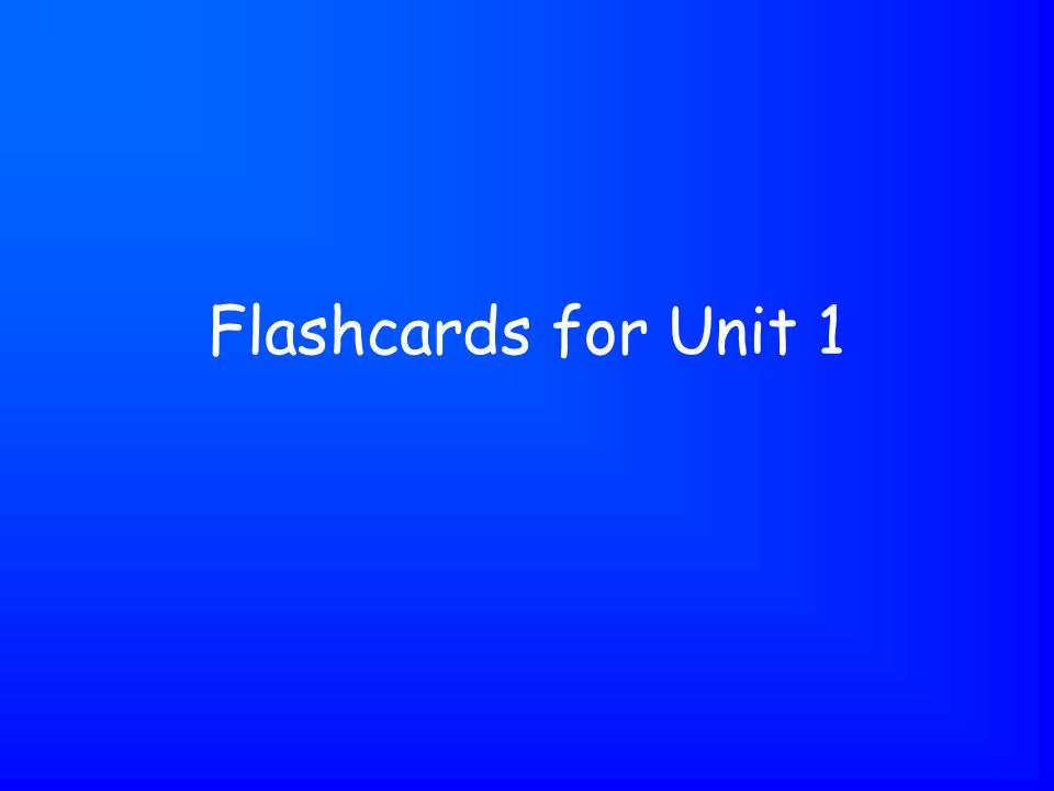 Flashcards for Unit 1