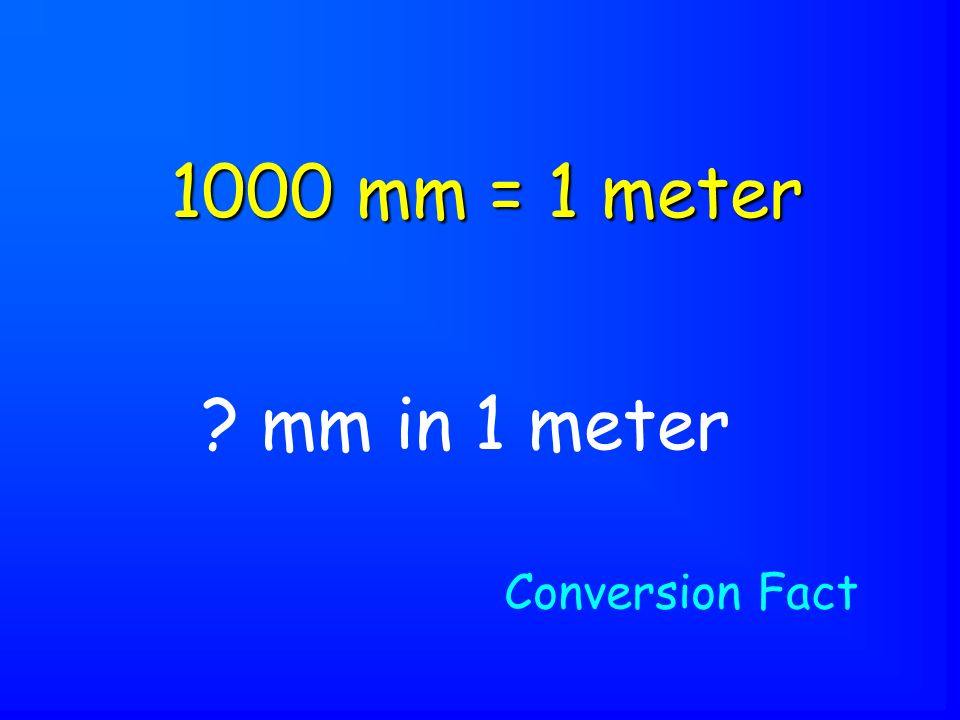 mm in 1 meter 1000 mm = 1 meter Conversion Fact