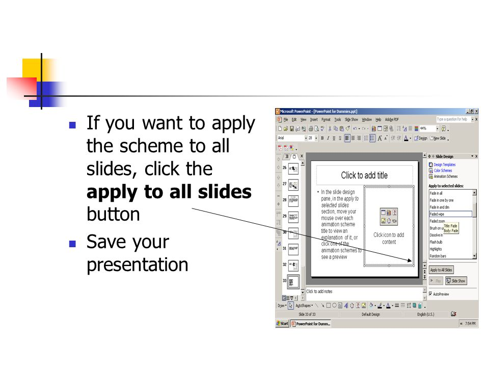 If you want to apply the scheme to all slides, click the apply to all slides button Save your presentation