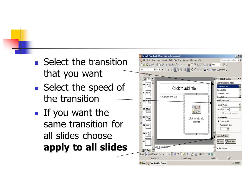Select the transition that you want Select the speed of the transition If you want the same transition for all slides choose apply to all slides
