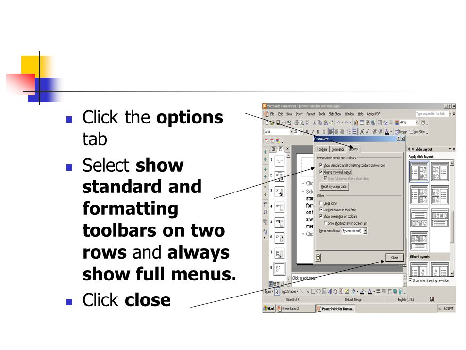 Click the options tab Select show standard and formatting toolbars on two rows and always show full menus.