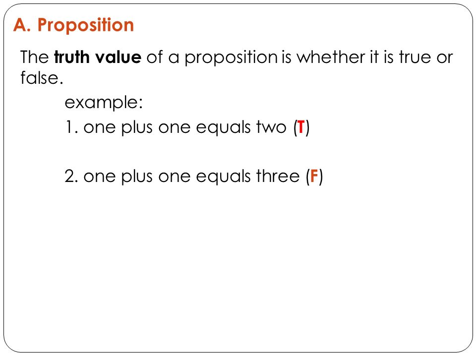 A. Proposition The truth value of a proposition is whether it is true or false.