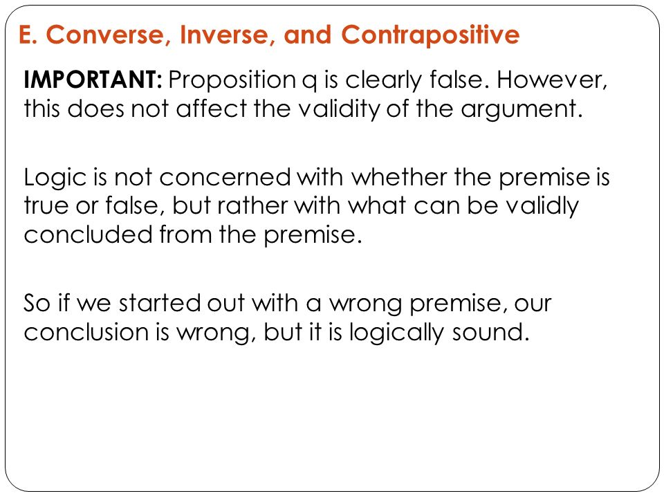 E. Converse, Inverse, and Contrapositive IMPORTANT: Proposition q is clearly false.