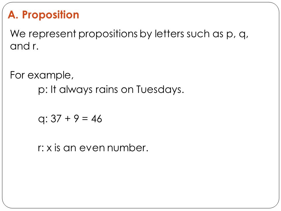 A. Proposition We represent propositions by letters such as p, q, and r.