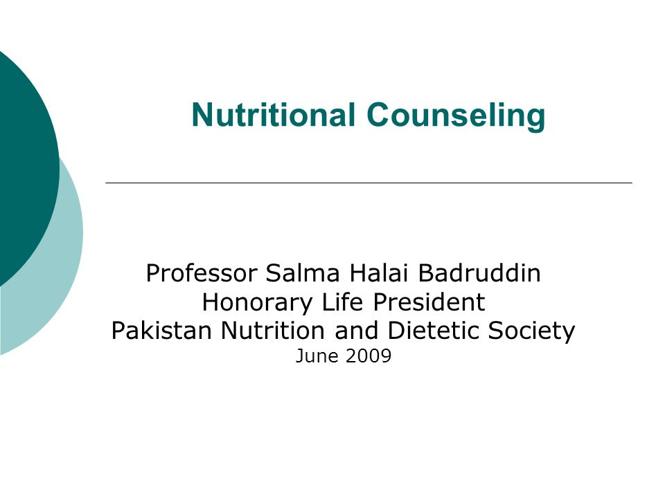 Nutritional Counseling Professor Salma Halai Badruddin Honorary Life President Pakistan Nutrition and Dietetic Society June 2009