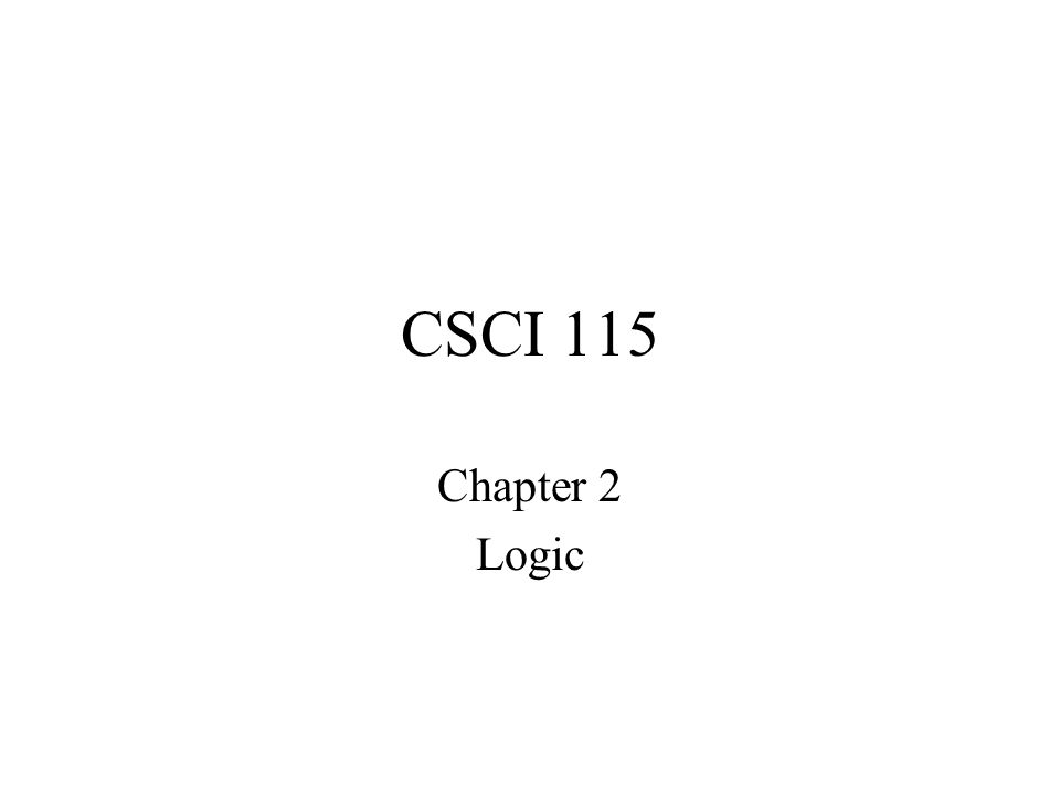 CSCI 115 Chapter 2 Logic