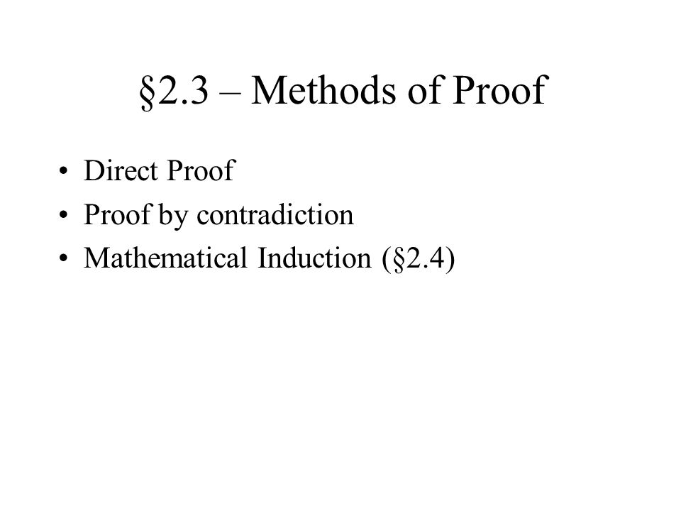 §2.3 – Methods of Proof Direct Proof Proof by contradiction Mathematical Induction (§2.4)