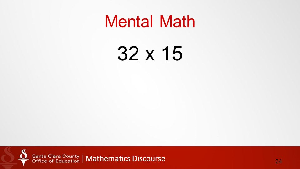 Mathematics Discourse Mental Math 32 x 15 24